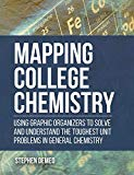 Mapping College Chemistry: Using Graphic Organizers to Solve and Understand the Toughest Uni...