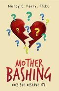 Mother Bashing: Does She Deserve it?