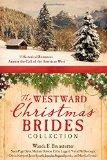 The Westward Christmas Brides Collection: 9 Historical Romances Answer the Call of the Ameri...