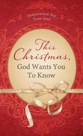 This Christmas, God Wants You to Know... : Inspiration for Your Soul