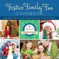 Festive Family Fun Cookbook : Recipes and Holiday Inspiration