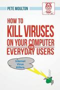 How to Kill Viruses on Your Computer for Everyday Users