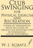 Club Swinging for Physical Exercise and Recreation--A Book of Information about All Forms of...