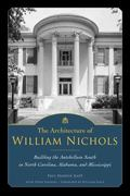 Architecture of William Nichols : Building the Antebellum South in North Carolina, Alabama, ...
