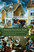 Behold the Proverbs of a People : Proverbial Wisdom in Culture, Literature, and Politics