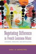 Negotiating Difference in French Louisiana Music : Categories, Stereotypes, and Identifications