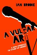 Vulgar Art : A New Approach to Stand-Up Comedy