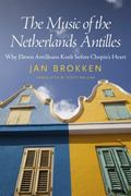 Music of the Netherlands Antilles : Why Eleven Antilleans Knelt Before Chopin's Heart