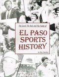 Good, the Bad and the Funny of el Paso Sports History