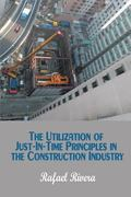The Utilization of Just-In-Time Principles in the Construction Industry