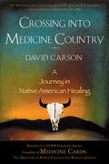 Crossing into Medicine Country : A Journey in Native American Healing