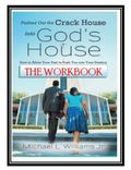 Pushed Out the Crack House into God's House the Workbook