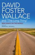 """David Foster Wallace and """"the Long Thing"""" : New Essays on the Novels"""