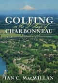 Golfing in the Village of Charbonneau: The Creation and Survival of a Golf Course