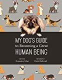My Dog's Guide to Becoming a Great Human Being