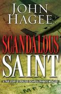 Scandalous Saint: A True Story of Perilous Escapes and Dramatic Miracles