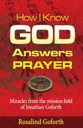 How I Know God Answers Prayer : Miracles from the Mission Field of Jonathan Goforth