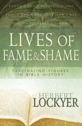 Lives of Fame and Shame : Fascinating Figures in Bible History