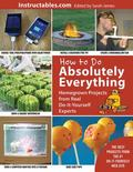 How to Do Absolutely Everything : Homegrown Projects from Real Do-It-Yourself Experts