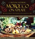 Morocco on a Plate : Breads, Entrees, and Desserts with Authentic Spice