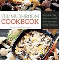 Wild Mushroom Cookbook : Soups, Stir-Fries and Full Courses from the Forest to the Frying Pan