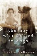 Boy Who Talked to Dogs : A Memoir