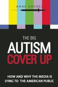 Big Autism Cover-Up : How and Why the Media Is Lying to the American Public