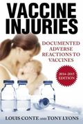 Vaccine Injuries : Documented Adverse Reactions to Vaccines 2014-2015