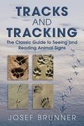 Tracks and Tracking : The Classic Guide to Seeing and Reading Animals Signs