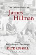 Life and Ideas of James Hillman : Volume 1: the Making of a Psychologist