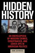 Hidden History : An Encyclopedia of Modern Crimes, Conspiracies, and Cover-Ups in American P...