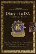 Diary of a DA : The True Story of the Prosecutor Who Took on the Mob, Fought Corruption, and...