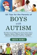 101 Tips for the Parents of Boys with Autism : The Most Crucial Things You Need to Know abou...