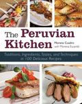 Peruvian Kitchen : Traditions, Ingredients, Tastes, and Techniques in 100 Delicious Recipes