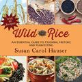 Wild Rice : A Complete Guide to Harvesting and Cooking