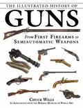 Illustrated History of Guns : From First Firearms to Semiautomatic Weapons