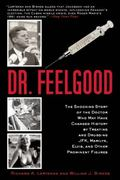 Dr. Feelgood : The Shocking Story of the Doctor Who May Have Changed History by Treating and...