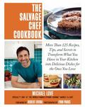 Salvage Chef Cookbook : More Than 200 Recipes, Tips, and Secrets to Transform What You Have ...