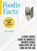 Foodie Facts : A Food Lover's Guide to America's Favorite Dishes from Apple Pie to Corn on t...