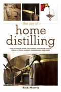 Joy of Home Distilling : The Ultimate Guide to Making Your Own Vodka, Whisky, Rum, Schnapps,...