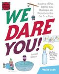 We Dare You! : Hundreds of Fun Science Bets, Challenges, and Experiments You Can Do at Home