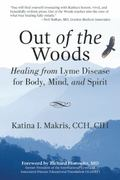 Out of the Woods : Healing from Lyme Disease for Body, Mind, and Spirit