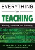 Everything but Teaching : Planning, Paperwork, and Processing