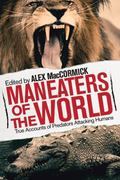 Maneaters of the World : Over 250 Terrifying True Accounts of Predators from Pre-History to ...