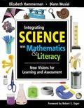 Integrating Science with Mathematics and Literacy : New Visions for Learning and Assessment