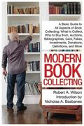 Modern Book Collecting : A Basic Guide to All Aspects of Book Collecting: What to Collect, W...