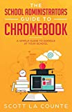 The School Administrators Guide to Chromebook: A Simple Guide to Google At Your School