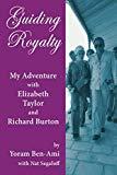 Guiding Royalty: My Adventure with Elizabeth Taylor and Richard Burton