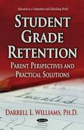 Student Grade Retention : Parent Perspectives and Practical Solutions
