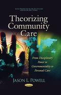 Theorizing Community Care : From Disciplinary Power to Governmentality to Personal Care